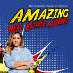 The Consumer's Guide to Hiring an Amazing Real Estate Agent